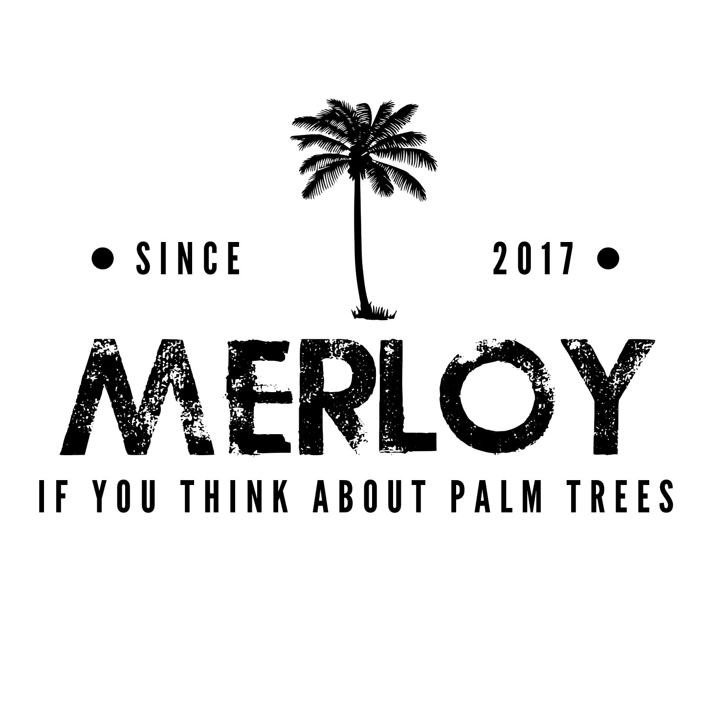 MERLOY if you think about palm trees